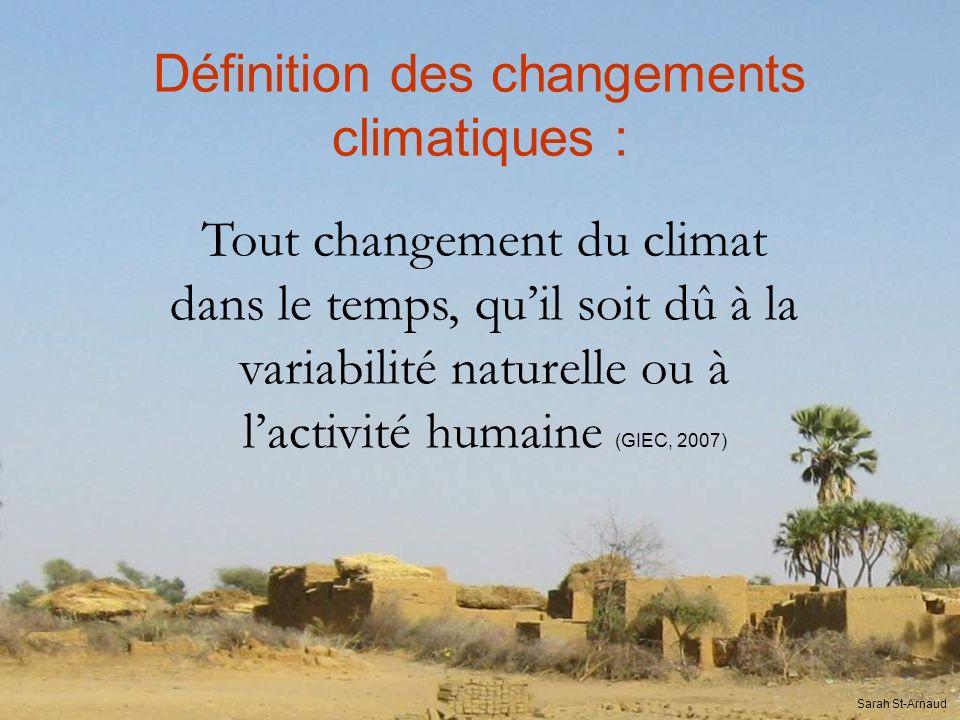 Définition des changements climatiques : Tout changement du climat dans le temps, quil soit dû à la variabilité naturelle ou à lactivité humaine (GIEC