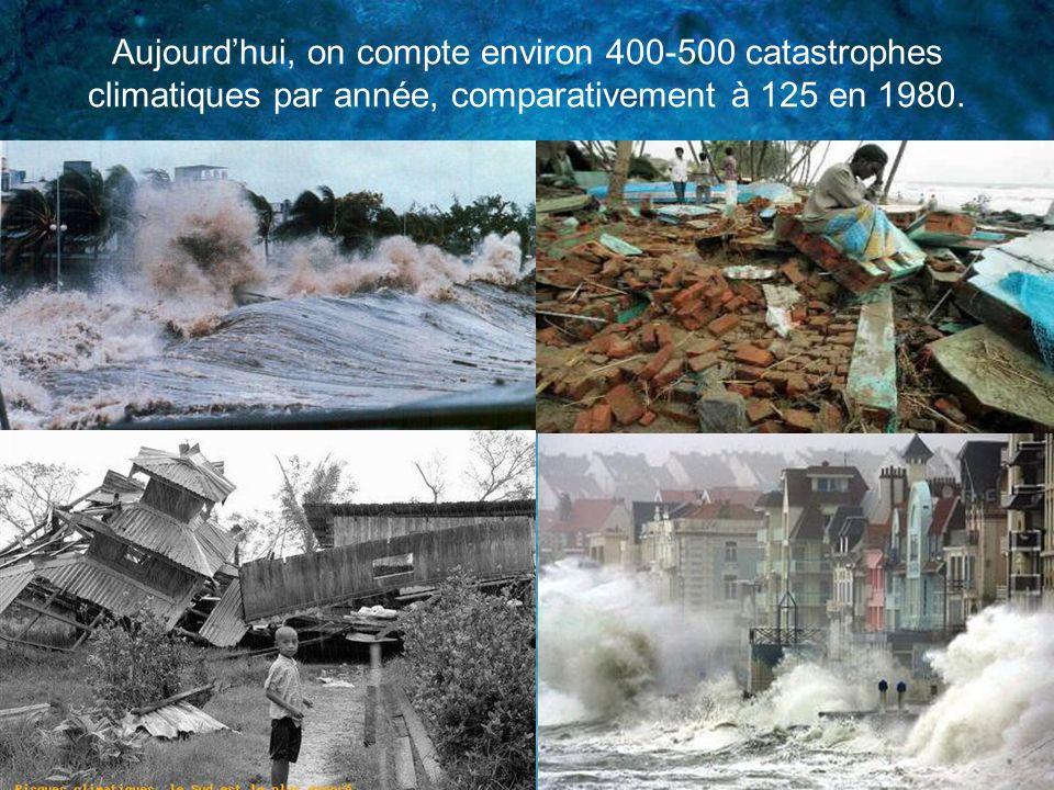 Aujourdhui, on compte environ 400-500 catastrophes climatiques par année, comparativement à 125 en 1980.