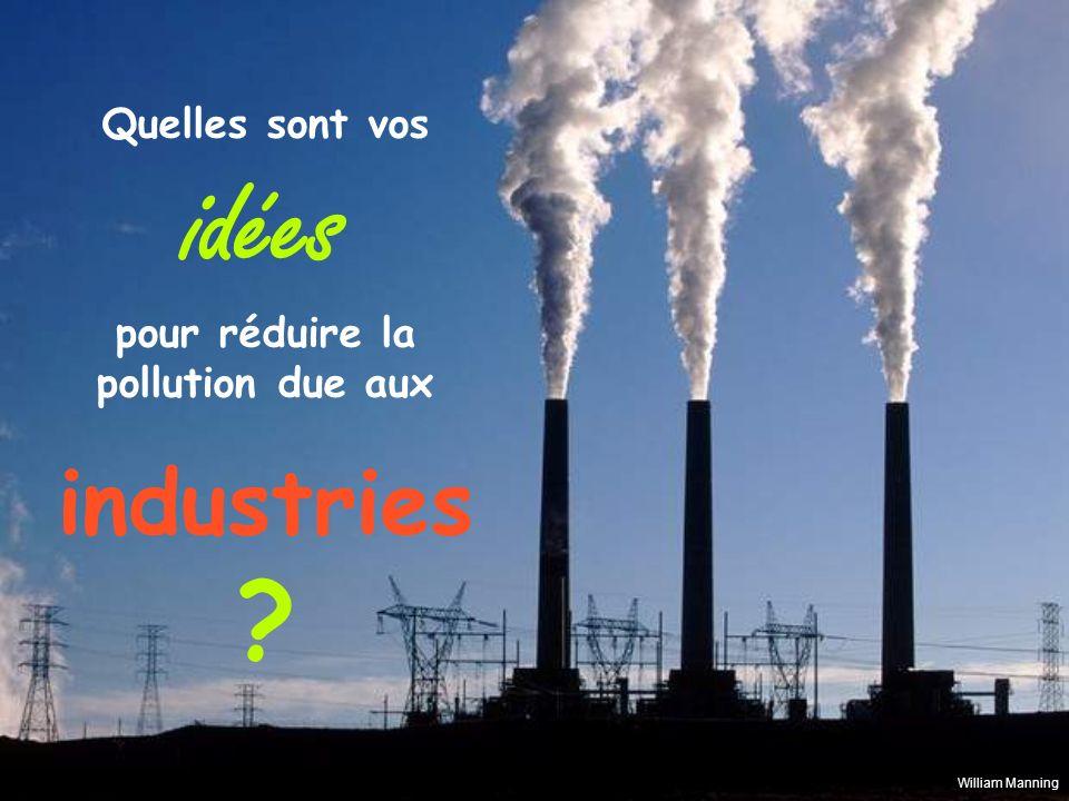 Quelles sont vos idées pour réduire la pollution due aux industries ? William Manning