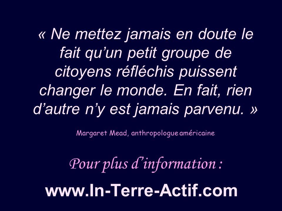 www.In-Terre-Actif.com Pour plus dinformation : « Ne mettez jamais en doute le fait quun petit groupe de citoyens réfléchis puissent changer le monde.