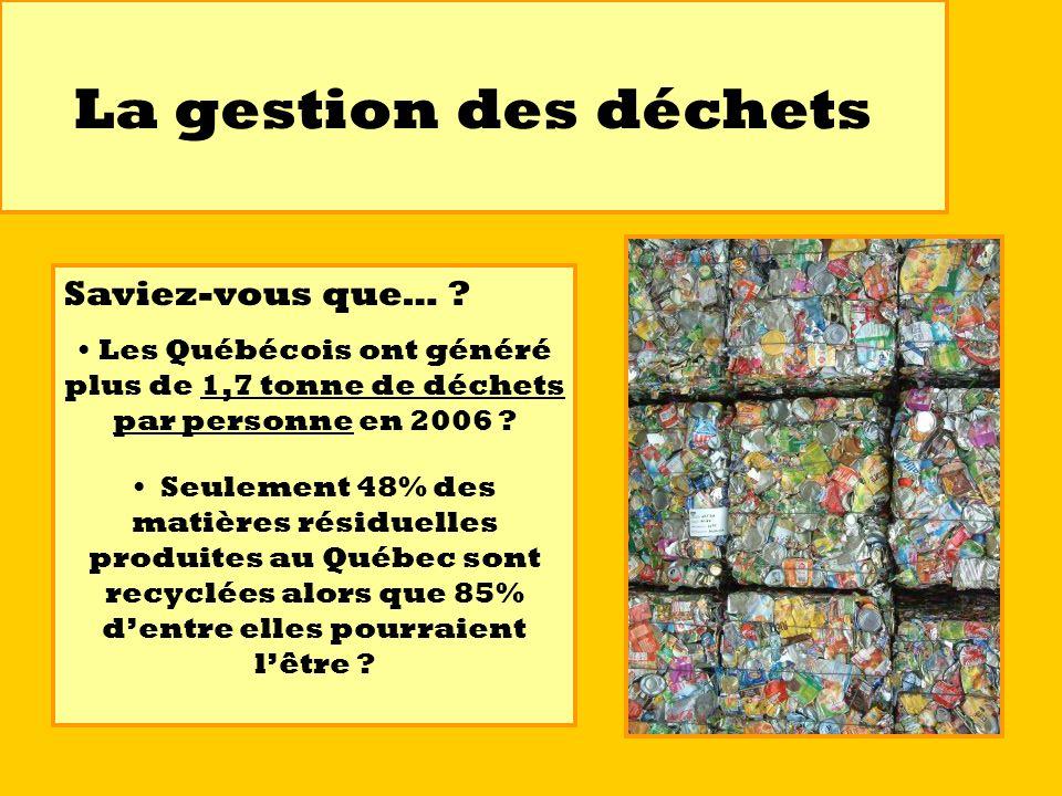 La gestion des déchets Saviez-vous que… ? Les Québécois ont généré plus de 1,7 tonne de déchets par personne en 2006 ? Seulement 48% des matières rési