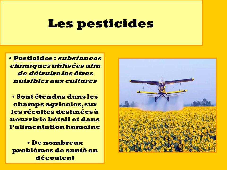 Les pesticides Pesticides : substances chimiques utilisées afin de détruire les êtres nuisibles aux cultures Sont étendus dans les champs agricoles, s