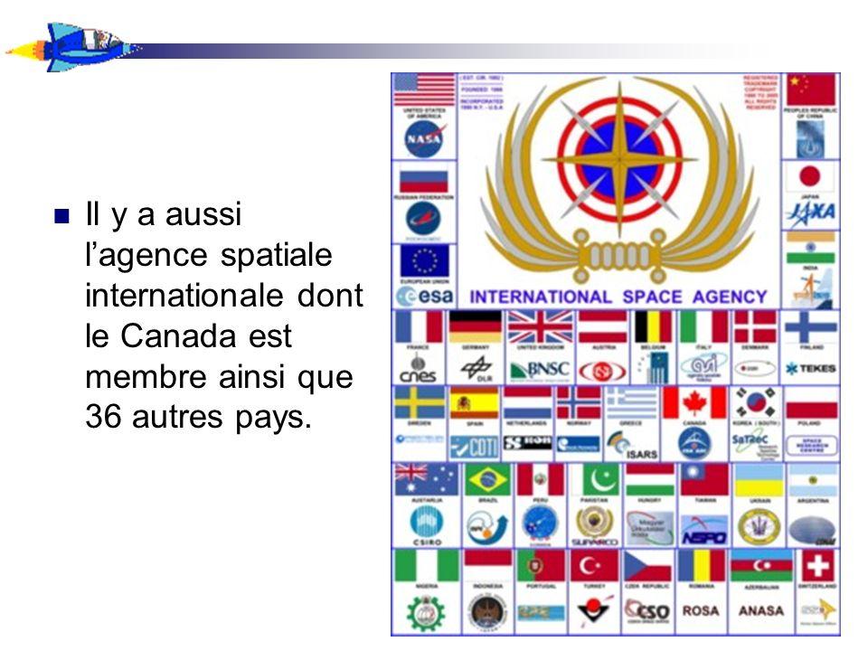 Il y a aussi lagence spatiale internationale dont le Canada est membre ainsi que 36 autres pays.