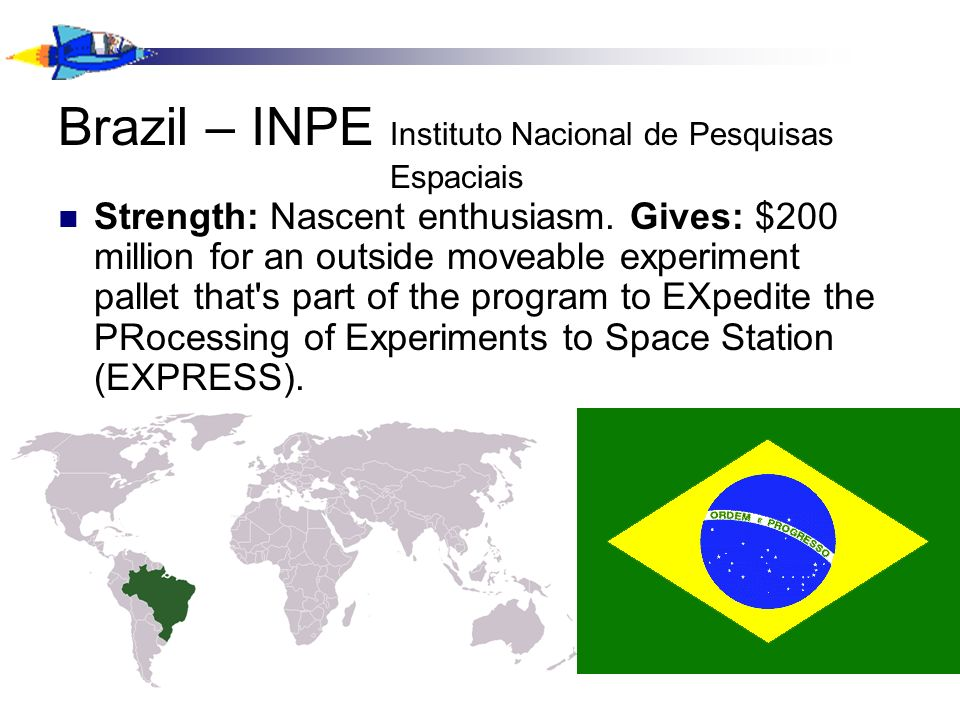 Brazil – INPE Instituto Nacional de Pesquisas Espaciais Strength: Nascent enthusiasm.