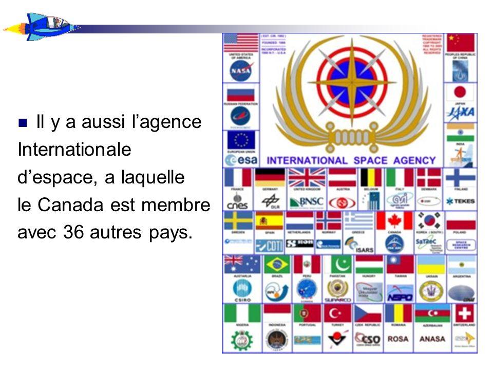 Il y a aussi lagence Internationale despace, a laquelle le Canada est membre avec 36 autres pays.