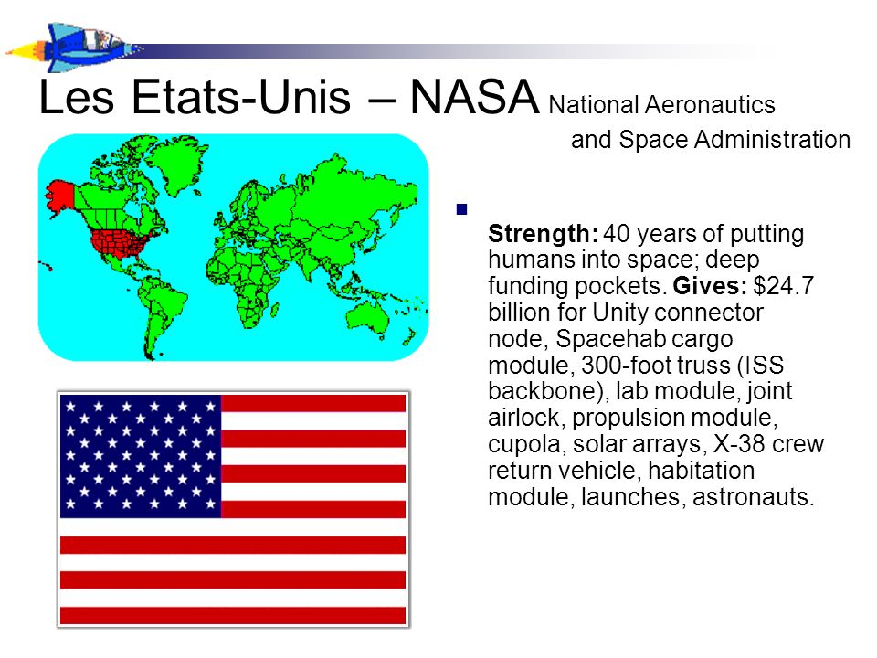 Les Etats-Unis – NASA National Aeronautics and Space Administration Strength: 40 years of putting humans into space; deep funding pockets.
