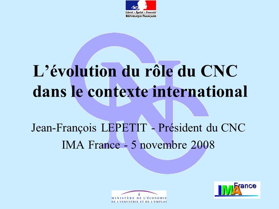 Lévolution du rôle du CNC dans le contexte international Jean-François LEPETIT - Président du CNC IMA France - 5 novembre 2008