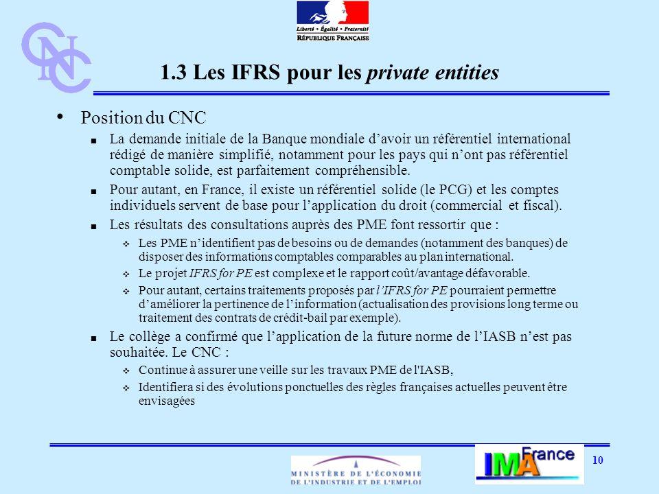 10 1.3 Les IFRS pour les private entities Position du CNC La demande initiale de la Banque mondiale davoir un référentiel international rédigé de manière simplifié, notamment pour les pays qui nont pas référentiel comptable solide, est parfaitement compréhensible.