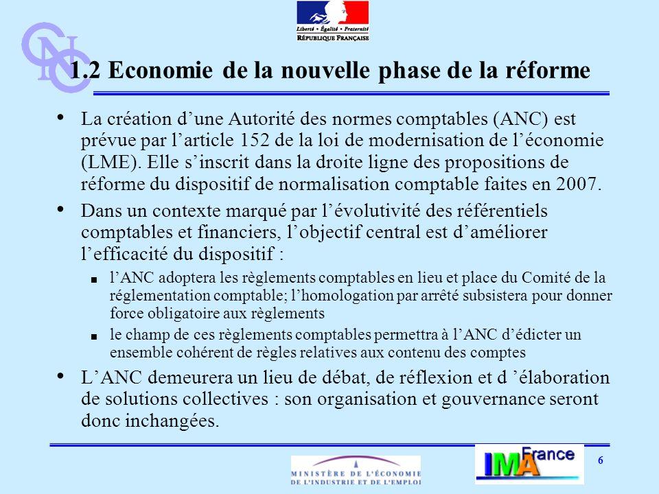 6 1.2 Economie de la nouvelle phase de la réforme La création dune Autorité des normes comptables (ANC) est prévue par larticle 152 de la loi de modernisation de léconomie (LME).