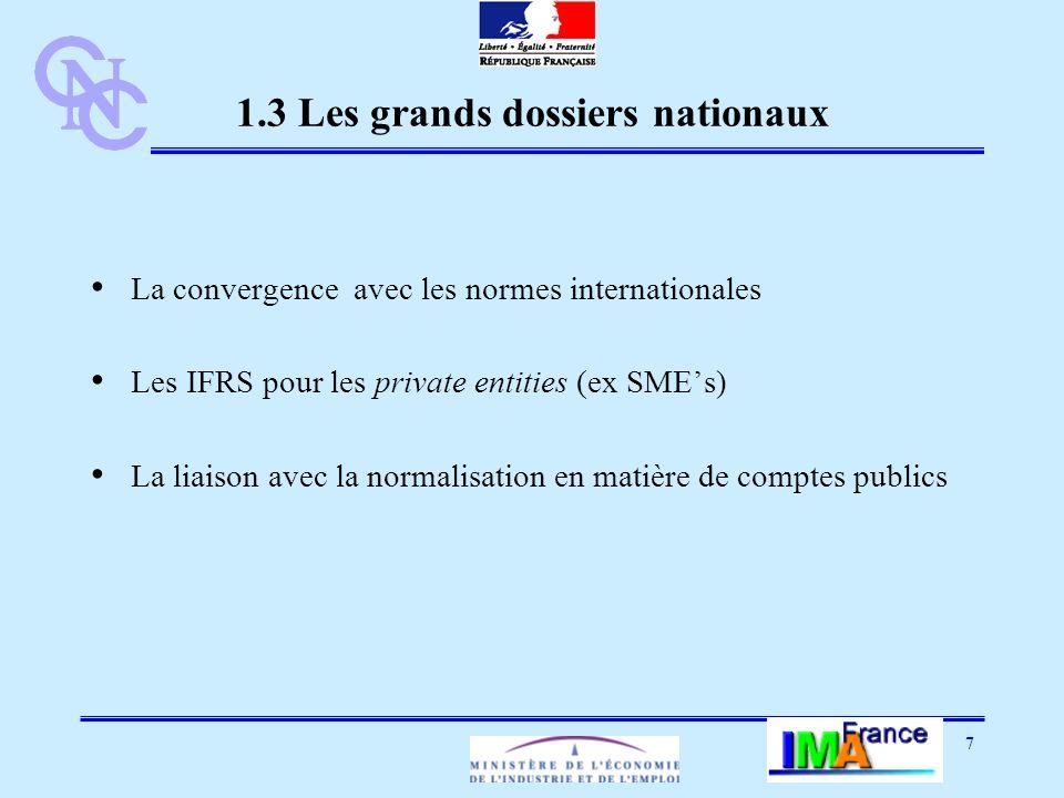 7 1.3 Les grands dossiers nationaux La convergence avec les normes internationales Les IFRS pour les private entities (ex SMEs) La liaison avec la normalisation en matière de comptes publics