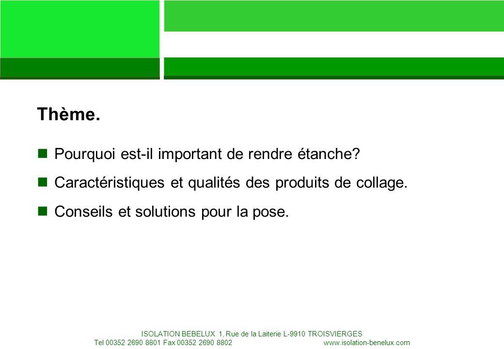 28.01.2008 Targo Specialty Products AG ISOLATION BEBELUX 1, Rue de la Laiterie L-9910 TROISVIERGES Tel 00352 2690 8801 Fax 00352 2690 8802 Info@isolation-benelux.com www.isolation-benelux.comInfo@isolation-benelux.com 3 nPourquoi est-il important de rendre étanche.