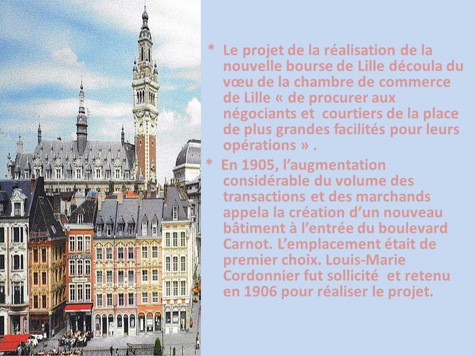 * Le projet de la réalisation de la nouvelle bourse de Lille découla du vœu de la chambre de commerce de Lille « de procurer aux négociants et courtie