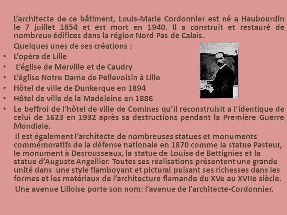 Larchitecte de ce bâtiment, Louis-Marie Cordonnier est né a Haubourdin le 7 juillet 1854 et est mort en 1940. Il a construit et restauré de nombreux é