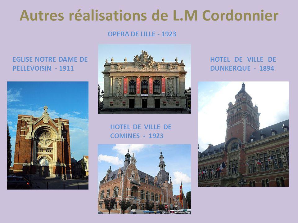 Autres réalisations de L.M Cordonnier OPERA DE LILLE - 1923 EGLISE NOTRE DAME DE PELLEVOISIN - 1911 HOTEL DE VILLE DE DUNKERQUE - 1894 HOTEL DE VILLE
