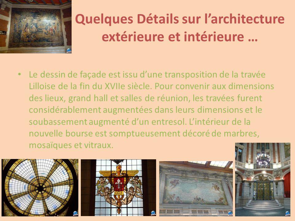 Quelques Détails sur larchitecture extérieure et intérieure … Le dessin de façade est issu dune transposition de la travée Lilloise de la fin du XVIIe