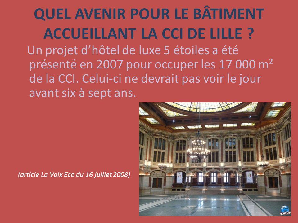 QUEL AVENIR POUR LE BÂTIMENT ACCUEILLANT LA CCI DE LILLE ? Un projet dhôtel de luxe 5 étoiles a été présenté en 2007 pour occuper les 17 000 m² de la