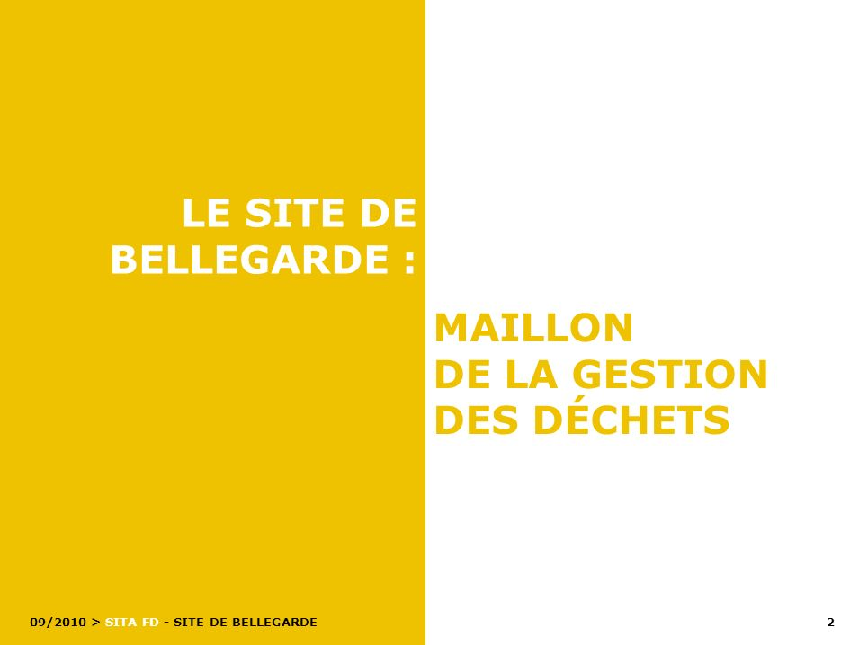 > SITA FD - SITE DE BELLEGARDE 2 09/2010 LE SITE DE BELLEGARDE : MAILLON DE LA GESTION DES DÉCHETS