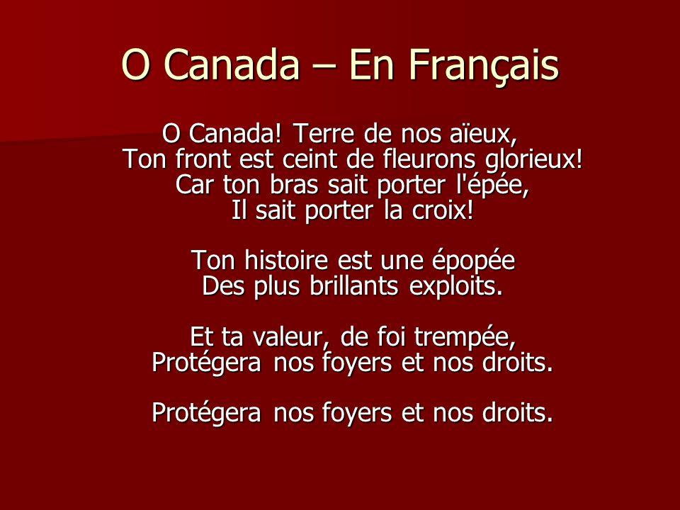 O Canada – En Français O Canada! Terre de nos aïeux, Ton front est ceint de fleurons glorieux! Car ton bras sait porter l'épée, Il sait porter la croi