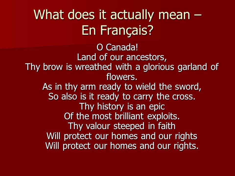 What does it actually mean – En Français.O Canada.