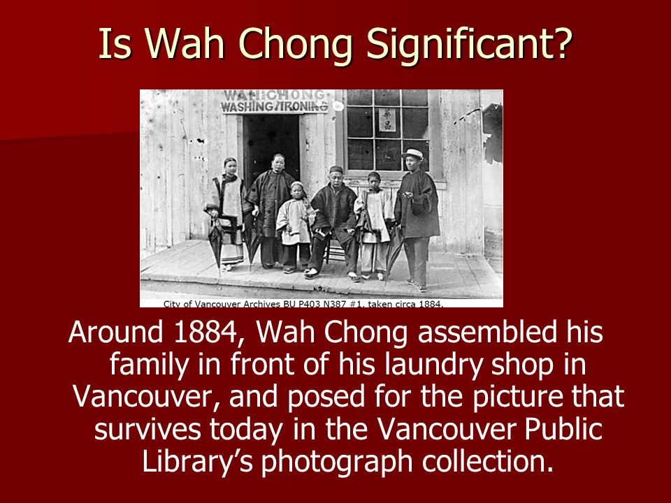 Around 1884, Wah Chong assembled his family in front of his laundry shop in Vancouver, and posed for the picture that survives today in the Vancouver