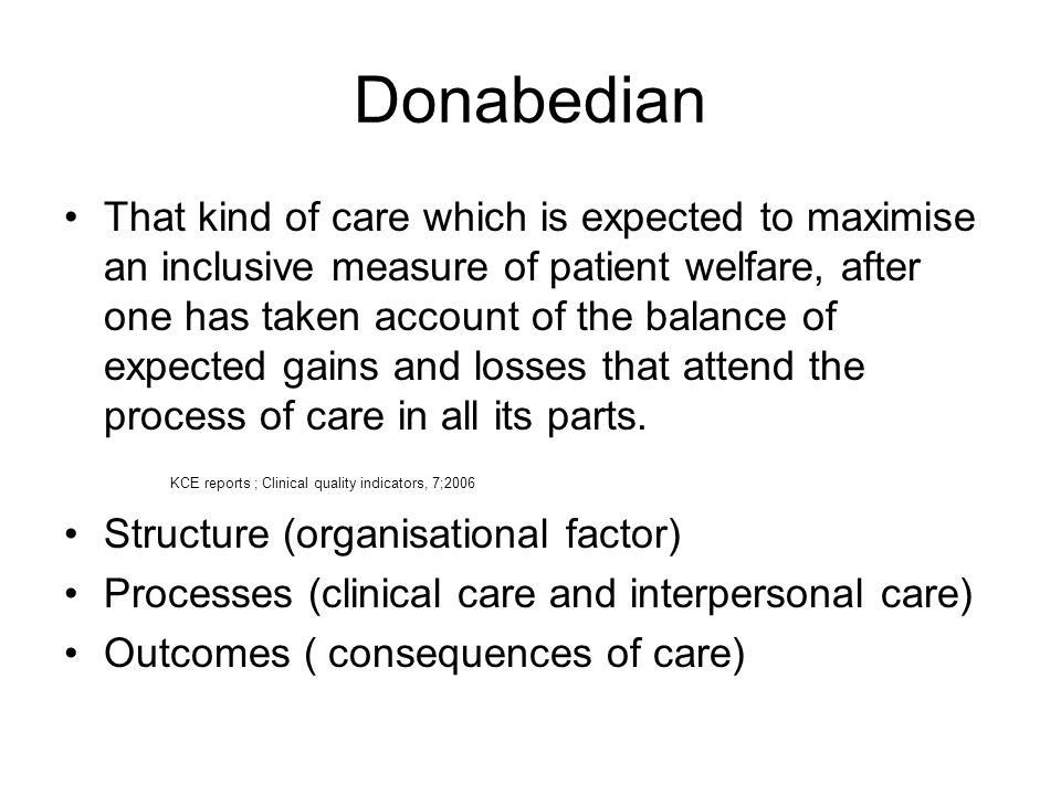 Donabedian That kind of care which is expected to maximise an inclusive measure of patient welfare, after one has taken account of the balance of expe