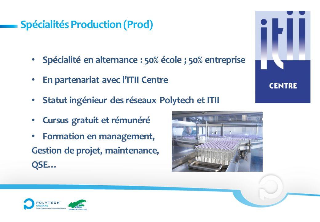 Spécialités Production (Prod) Spécialité en alternance : 50% école ; 50% entreprise En partenariat avec lITII Centre Statut ingénieur des réseaux Poly
