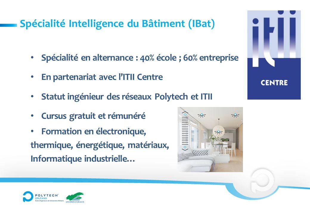 Spécialité Intelligence du Bâtiment (IBat) Spécialité en alternance : 40% école ; 60% entreprise En partenariat avec lITII Centre Statut ingénieur des