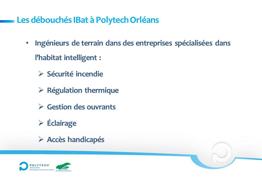 Les débouchés IBat à Polytech Orléans Ingénieurs de terrain dans des entreprises spécialisées dans lhabitat intelligent : Sécurité incendie Régulation