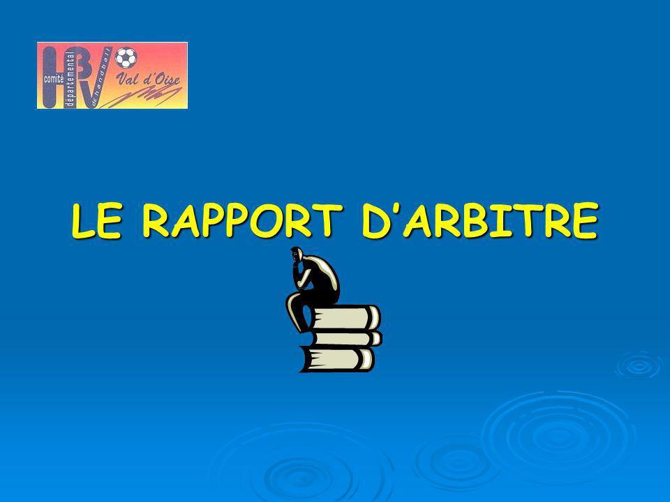 INTRODUCTION La rédaction dun rapport darbitre fait partie intégrante de la fonction darbitre, de ses missions.