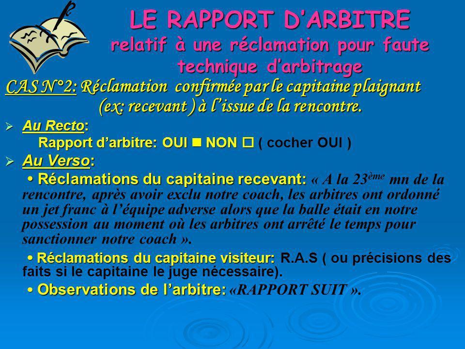LE RAPPORT DARBITRE relatif à une réclamation pour faute technique darbitrage CAS N°2: Réclamation confirmée par le capitaine plaignant (ex: recevant