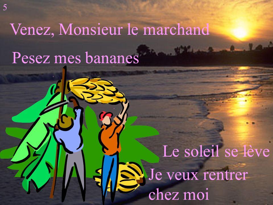 a D D D Venez, Monsieur le marchand Pesez mes bananes Le soleil se lève Je veux rentrer chez moi 5