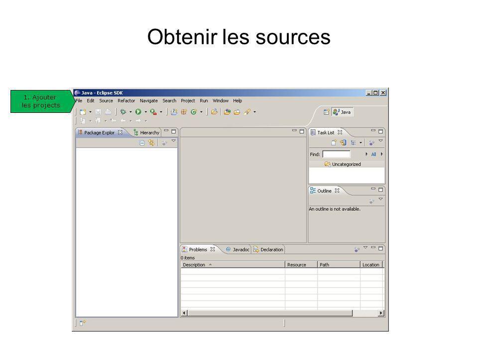 Obtenir les sources 1. Ajouter les projects