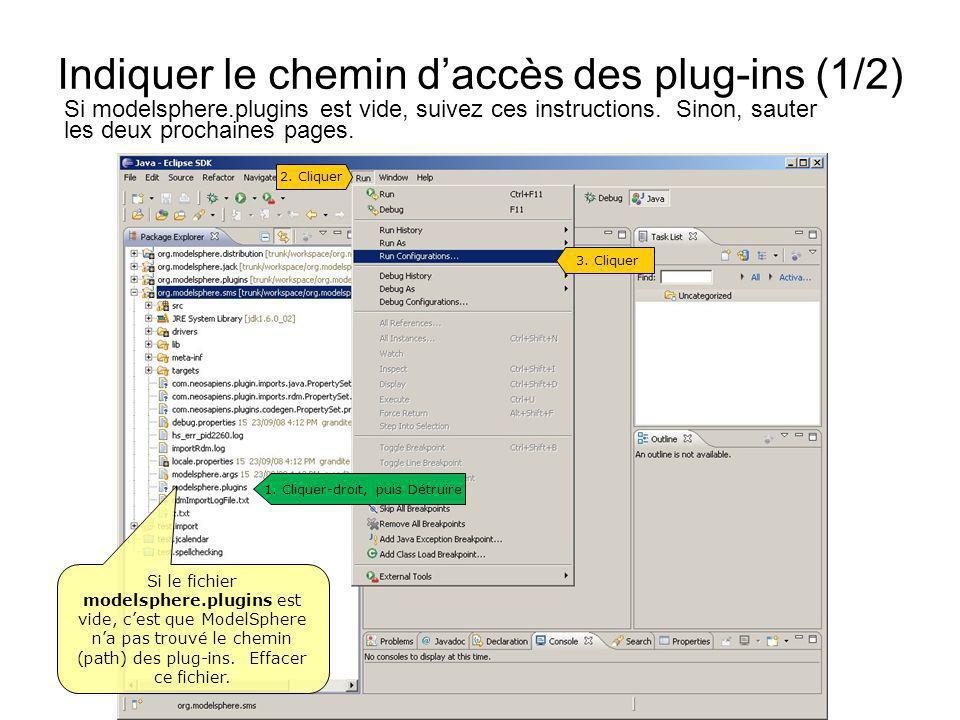 Indiquer le chemin daccès des plug-ins (1/2) 1. Cliquer-droit, puis Détruire 3. Cliquer Si le fichier modelsphere.plugins est vide, cest que ModelSphe