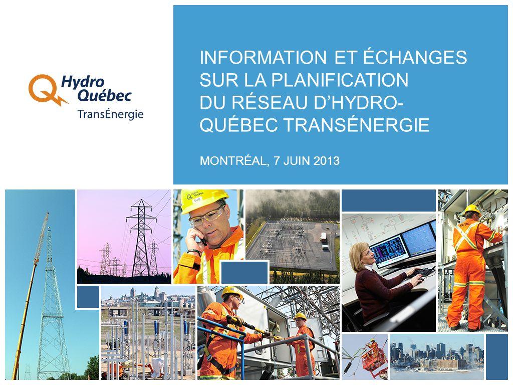 INFORMATION ET ÉCHANGES SUR LA PLANIFICATION DU RÉSEAU DHYDRO- QUÉBEC TRANSÉNERGIE MONTRÉAL, 7 JUIN 2013