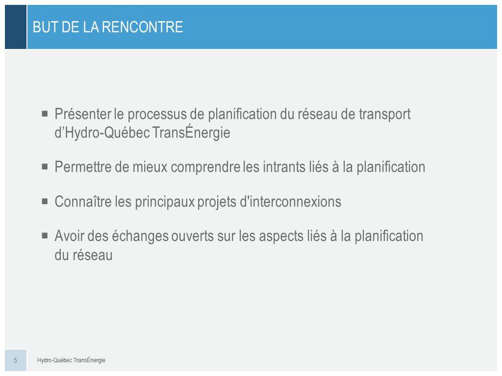 5 Présenter le processus de planification du réseau de transport dHydro-Québec TransÉnergie Permettre de mieux comprendre les intrants liés à la planification Connaître les principaux projets d interconnexions Avoir des échanges ouverts sur les aspects liés à la planification du réseau BUT DE LA RENCONTRE