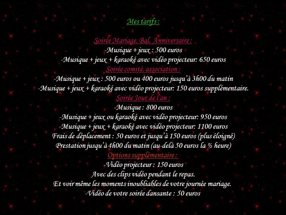 Mes tarifs : Soirée Mariage, Bal, Anniversaire : -Musique + jeux : 500 euros -Musique + jeux + karaoké avec vidéo projecteur: 650 euros Soirée comité,