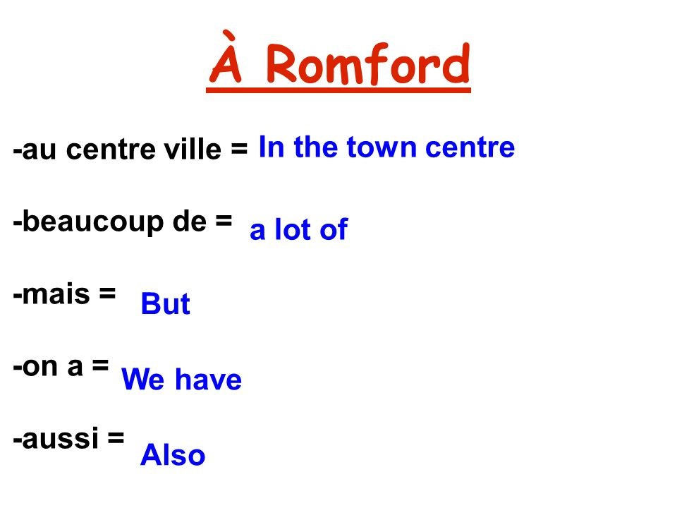 À Romford -au centre ville = -beaucoup de = -mais = -on a = -aussi = In the town centre a lot of But We have Also