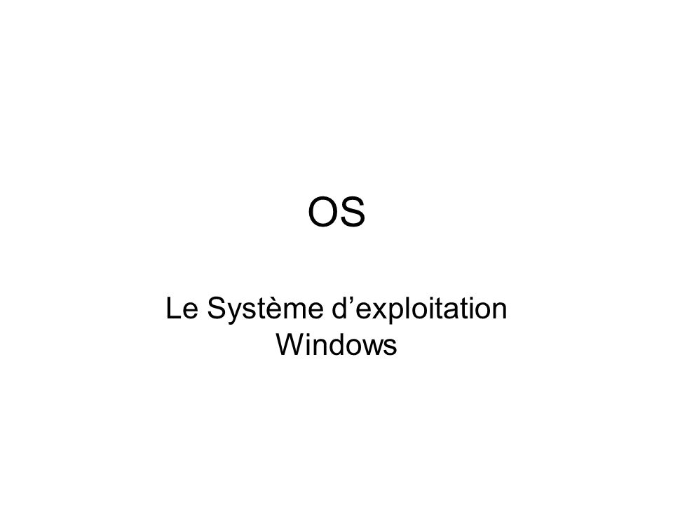 OS Le Système dexploitation Windows