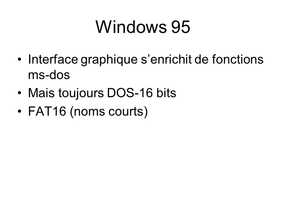 Windows 95 Interface graphique senrichit de fonctions ms-dos Mais toujours DOS-16 bits FAT16 (noms courts)