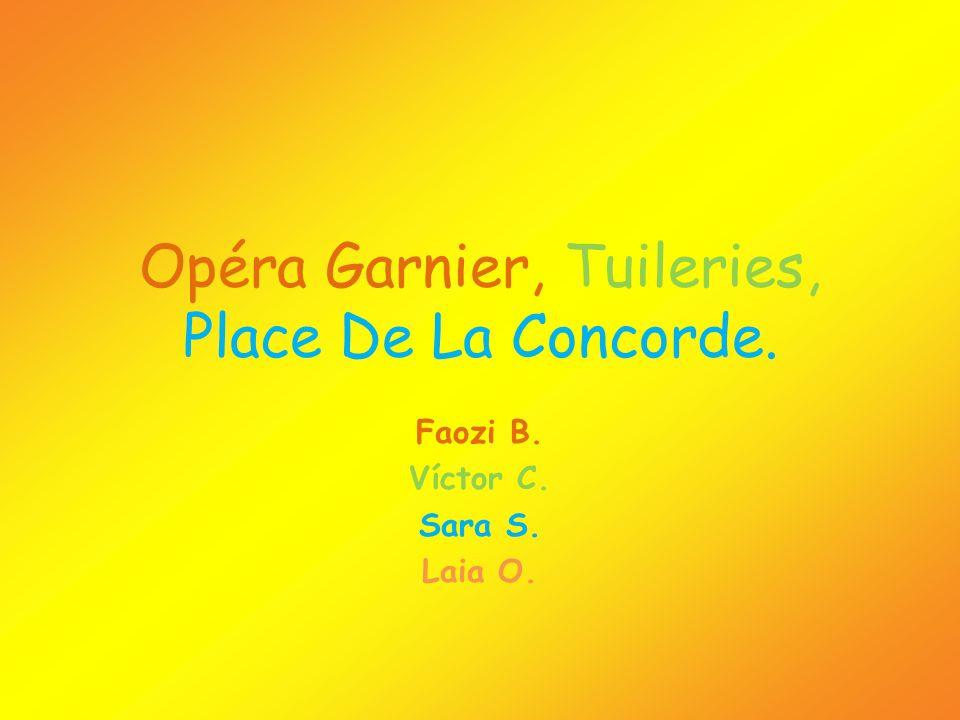 Opéra Garnier, Tuileries, Place De La Concorde. Faozi B. Víctor C. Sara S. Laia O.