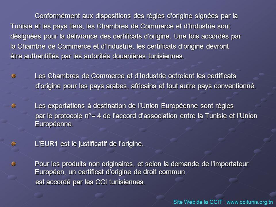Conformément aux dispositions des règles dorigine signées par la Tunisie et les pays tiers, les Chambres de Commerce et dIndustrie sont désignées pour