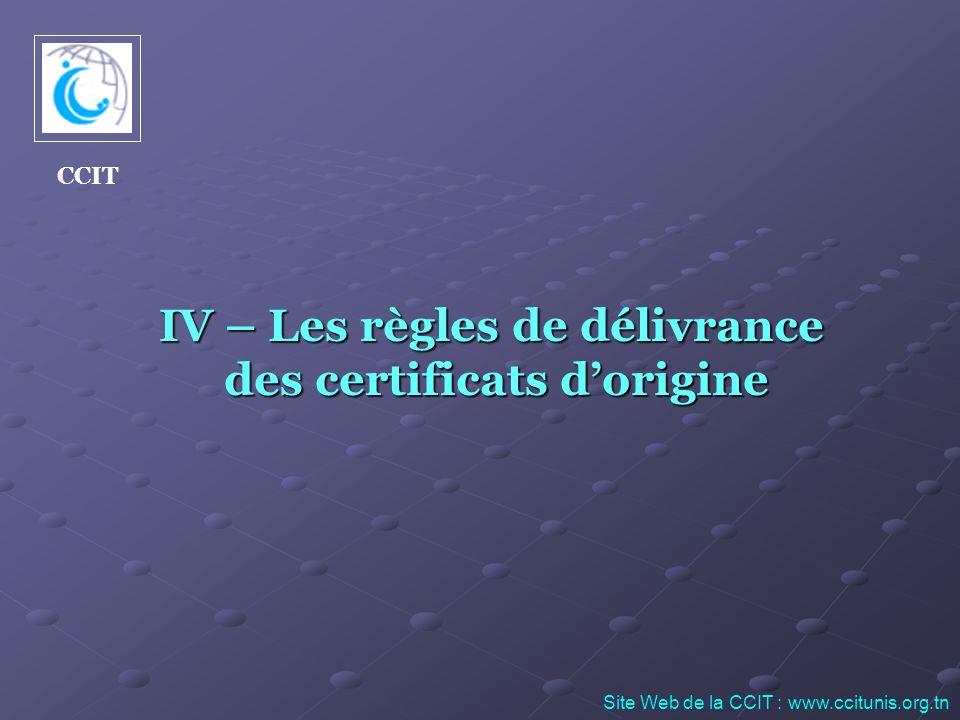 IV – Les règles de délivrance des certificats dorigine des certificats dorigine Site Web de la CCIT : www.ccitunis.org.tn CCIT