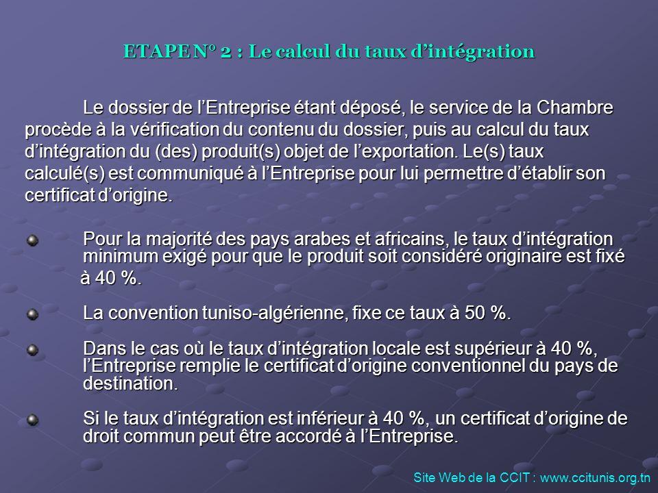 ETAPE N° 2 : Le calcul du taux dintégration Le dossier de lEntreprise étant déposé, le service de la Chambre procède à la vérification du contenu du d