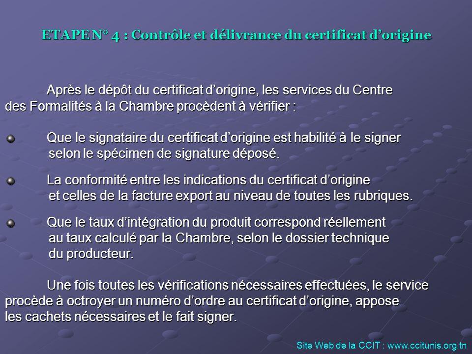 ETAPE N° 4 : Contrôle et délivrance du certificat dorigine Après le dépôt du certificat dorigine, les services du Centre des Formalités à la Chambre p