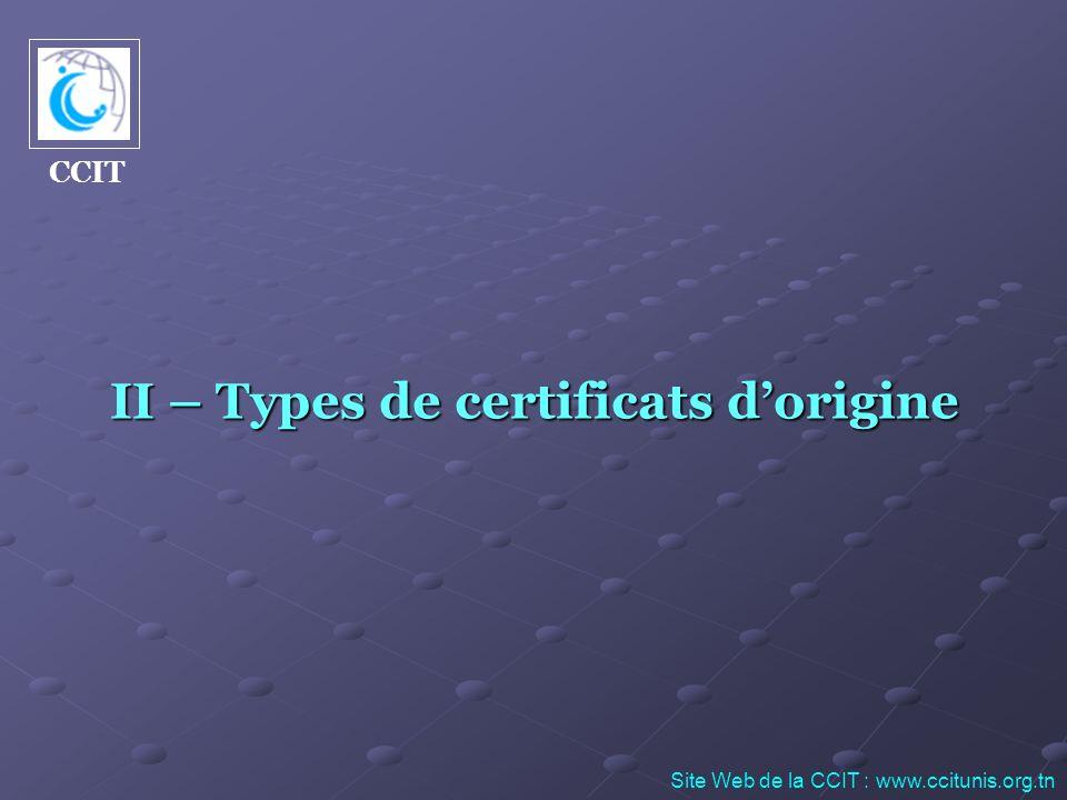 Nous distinguons deux types de certificats dorigine : Certificat dorigine conventionnel Certificat dorigine conventionnel Certificat dorigine de droit commun Certificat dorigine de droit commun Site Web de la CCIT : www.ccitunis.org.tn