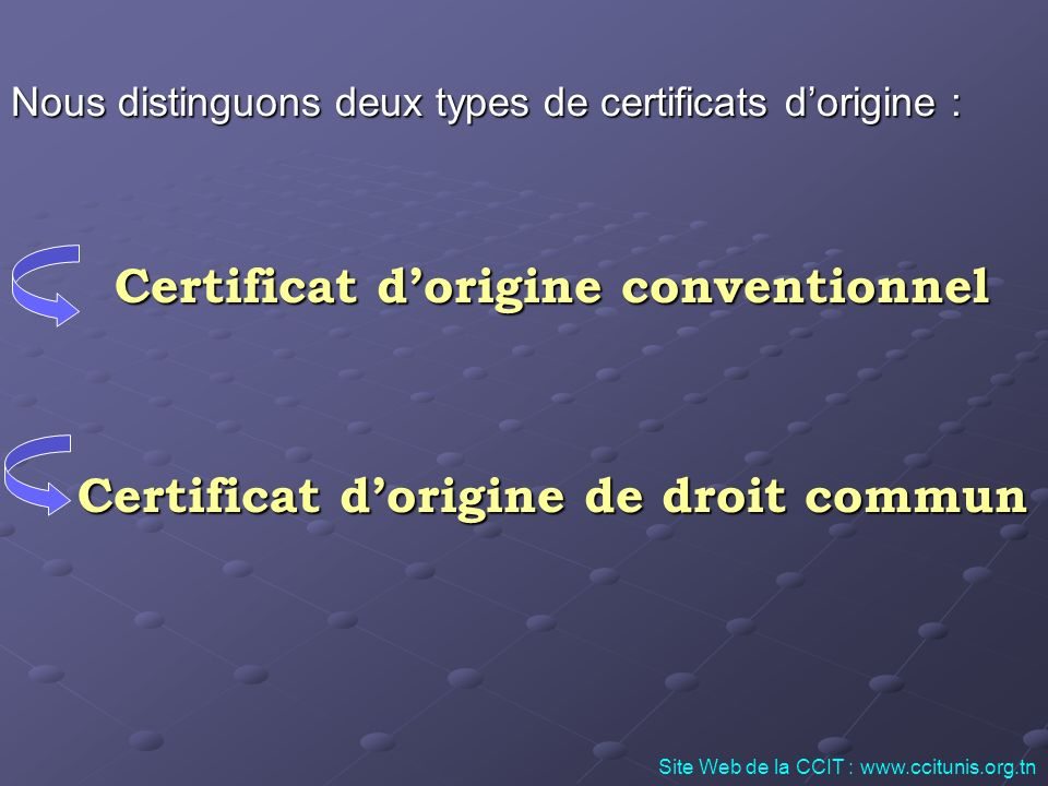 Nous distinguons deux types de certificats dorigine : Certificat dorigine conventionnel Certificat dorigine conventionnel Certificat dorigine de droit