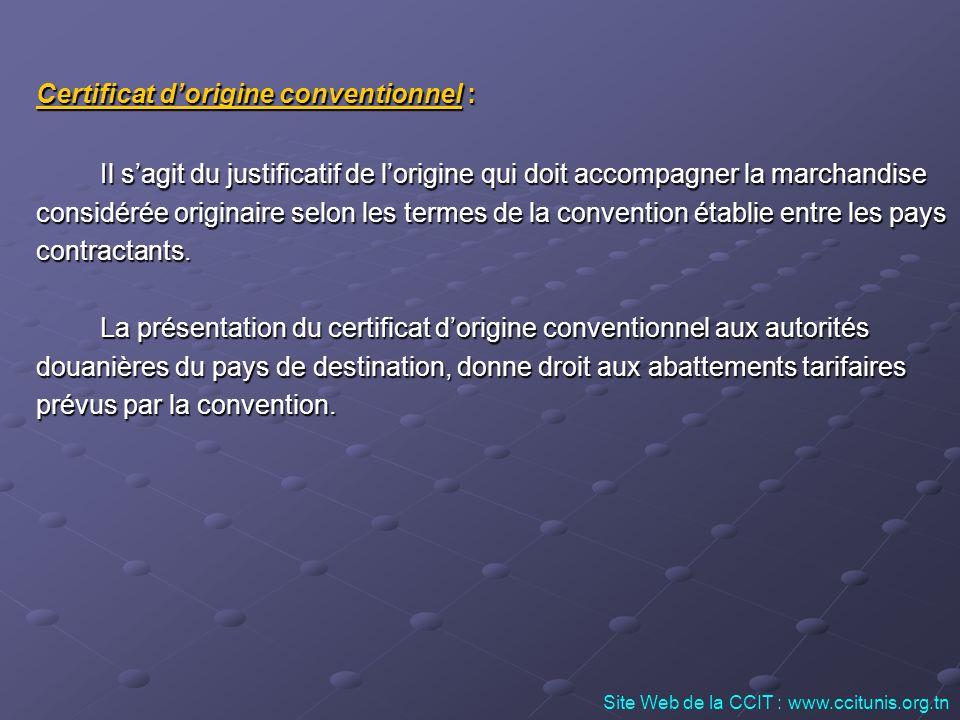Certificat dorigine conventionnel : Il sagit du justificatif de lorigine qui doit accompagner la marchandise considérée originaire selon les termes de