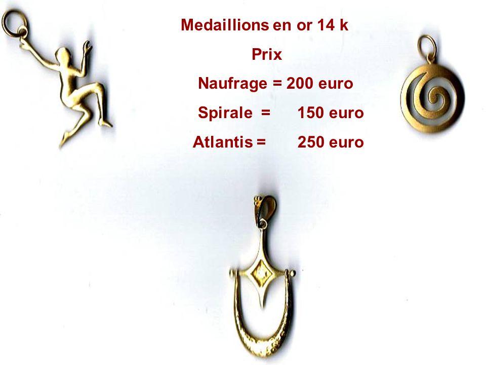 Medaillions en or 14 k Prix Naufrage = 200 euro Spirale = 150 euro Atlantis = 250 euro