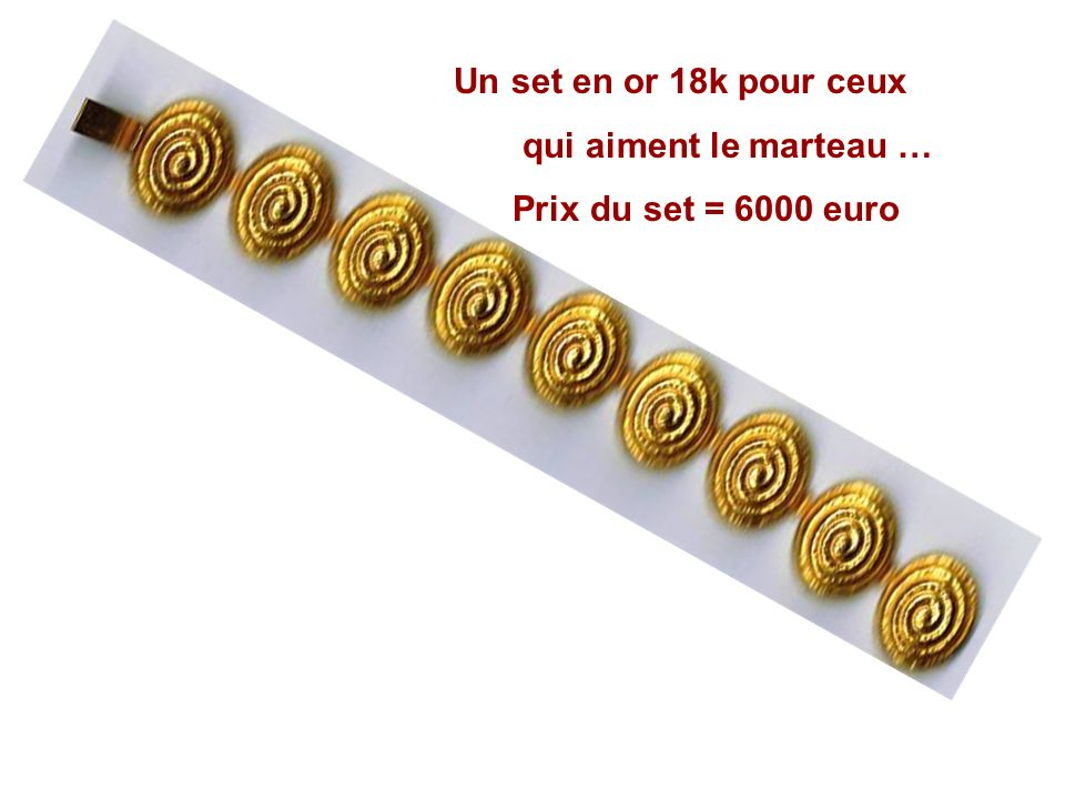 Un set en or 18k pour ceux qui aiment le marteau … Prix du set = 6000 euro