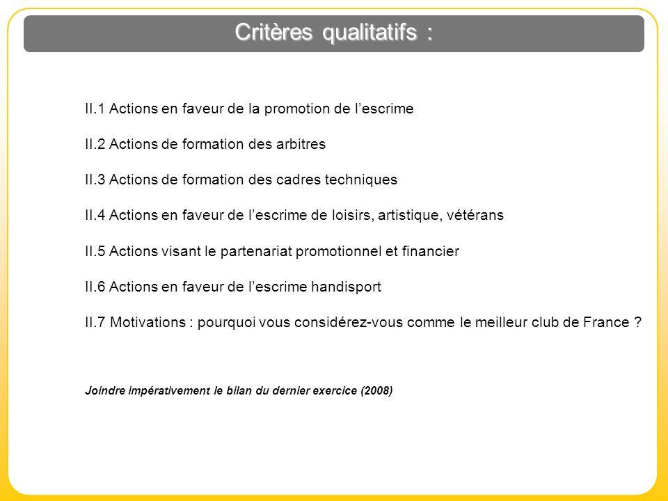 Critères qualitatifs : II.1 Actions en faveur de la promotion de lescrime II.2 Actions de formation des arbitres II.3 Actions de formation des cadres